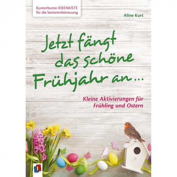 Jetzt fängt das schöne Frühjahr an - Ideenbuch Ostern...