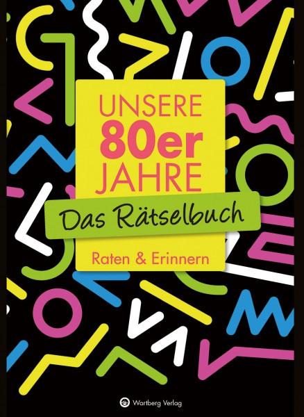 Das Rätselbuch Unsere 80er Jahre