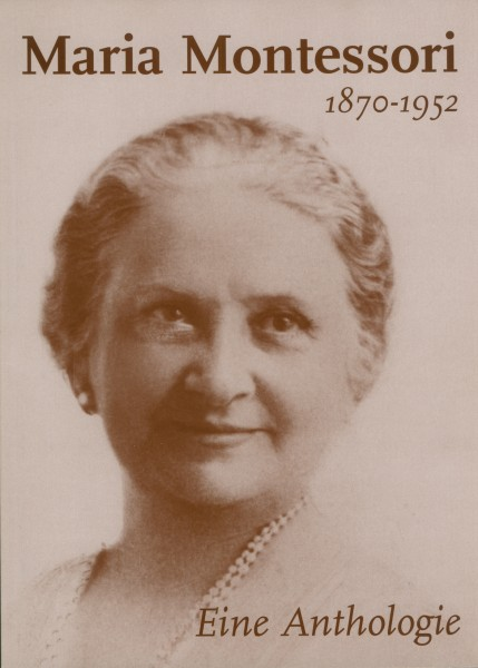Maria Montessori 1870-1952 Anthologie